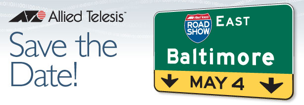 Save the date! Allied Telesis Road Show: Next Gen Networked Solutions